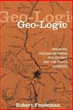 Geo-Logic : Breaking Ground Between Philosophy and the Earth Sciences, Frodeman, Robert, 0791456021