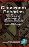 Classroom Robotics : Case Stories of 21st Century Instruction for Millennial Students, Gura, Mark and King, Kathleen P., 1593116020