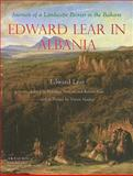Edward Lear in Albania : Journals of a Landscape Painter in the Balkans, Lear, Edward and Destani, Bejtullah, 184511602X