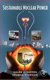 Sustainable Nuclear Power, Storvick, Truman S. and Suppes, Galen J., 0123706025