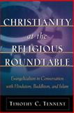 Christianity at the Religious Roundtable : Evangelicalism in Conversation with Hinduism, Buddhism, and Islam, Tennent, Timothy C., 0801026024