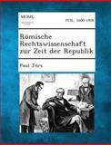 Römische Rechtswissenschaft Zur Zeit der Republik, Paul Jörs, 128934602X