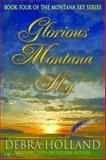 Glorious Montana Sky, Debra Holland, 1477826025