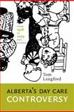 Alberta's Day Care Controversy : From 1908 to 2009 and Beyond, Langford, Tom, 1926836022