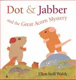 Dot and Jabber and the Great Acorn Mystery, Ellen Stoll Walsh, 0152026029