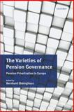The Varieties of Pension Governance : Pension Privatization in Europe, , 0199586020