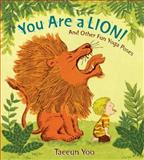 You Are a Lion! and Other Fun Yoga Poses, Tae-Eun Yoo, 0399256024