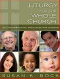 Liturgy for the Whole Church, Susan K. Bock, 089869602X
