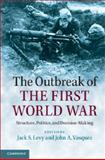 The Outbreak of the First World War : Structure, Politics, and Decision-Making, , 1107616026