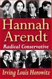 Hannah Arendt : Radical Conservative, Horowitz, Irving Louis, 1412846021
