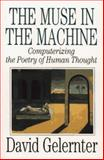 The Muse in the Machine : Computerizing the Poetry of Human Thought, Gelernter, David, 0029116023