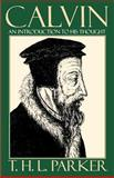 Calvin : An Introduction to His Thought, Parker, T. H. L., 0664256023