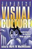 Japanese Visual Culture : Explorations in the World of Manga and Anime, , 0765616025