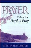 Prayer When It's Hard to Pray, Martin C. Helldorfer, 0896226026