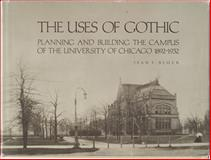 The Uses of Gothic : Planning and Building the Campus of the University of Chicago, 1892-1932, Block, Jean F., 0943056020