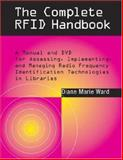 The Complete RFID Handbook : A Manual and DVD for Assessing, Implementing, and Managing Radio Frequency Identification Technologies in Libraries, Ward, Diane Marie, 1555706029
