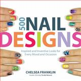 500 Nail Designs, Chelsea Franklin, 1592336027