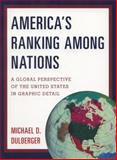America's Ranking among Nations : A Global Perspective of the United States in Graphic Detail, Dulberger, Michael D., 1598886037
