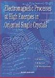 Electromagnetic Processes at High Energies in Oriented Single Crystals, Baier, V. N. and Katkov, V. M., 9810216033