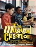The Musical Classroom : Backgrounds, Models, and Skills for Elementary Teaching, Hackett, Patricia and Lindeman, Carolynn, 0131346032