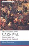 Politics of Carnival : Festive Misrule in Medieva England, Humphrey, Chris, 0719056039