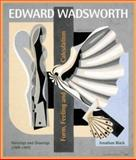 Edward Wadsworth : Form, Feeling and Calculation: the Complete Paintings and Drawings, Black, Jonathan, 0856676039