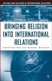 Bringing Religion into International Relations, Fox, Jonathan and Sandler, Shmuel, 1403976031