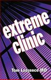 Extreme Clinic : An Outpatient Doctor's Guide to the Perfect 7 Minute Visit, Laurence, Thomas N., 1560536039