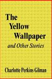 The Yellow Wallpaper and Other Stories, Gilman, Charlotte Perkins, 159986603X