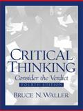 Critical Thinking : Consider the Verdict, Waller, Bruce N., 0130896039