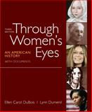 Through Women's Eyes, Combined Volume : An American History with Documents, DuBois, Ellen Carol and Dumenil, Lynn, 0312676034