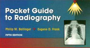 Pocket Guide to Radiography, Ballinger, Philip W. and Frank, Eugene D., 0323016030