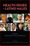 Health Issues in Latino Males : A Social and Structural Approach, , 0813546036