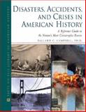 Disasters, Accidents, and Crises in American History : A Reference Guide to the Nation's Most Catastrophic Events, Campbell, Ballard C., 0816066035
