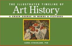 The Illustrated Timeline of Art History, Carol Strickland, 1402736037