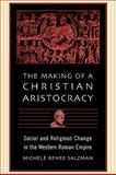 The Making of a Christian Aristocracy : Social and Religious Change in the Western Roman Empire, Salzman, Michele Renee, 0674016033
