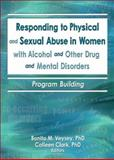 Responding to Physical and Sexual Abuse in Women with Alcohol and Other Drug and Mental Disorders : Program Building, Veysey, Bonita M. and Clark, Colleen, 0789026031