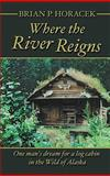 Where the River Reigns, Brian P. Horacek, 0980236037