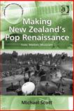 Making New Zealand's Pop Renaissance State Markets Musicians, Scott, Michael, 1472406036