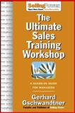 The Ultimate Sales Training Workshop : A Hands-On Guide for Managers, Gschwandtner, Gerhard, 0071476032