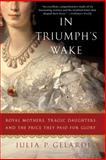 In Triumph's Wake, Julia P. Gelardi, 0312586035