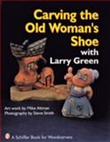 Carving the Old Woman's Shoe with Larry Green, Larry Green and Mike Altman, 0887406033