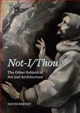 Not-I/Thou : The Other Subject of Art and Architecture, Keeney, Gavin, 1443856037