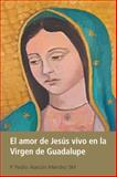 El Amor de Jesús Vivo en la Virgen de Guadalupe, P. Pedro Alarcón Méndez, 1463346034