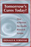 Tomorrow's Cures Today? : How to Reform the Health Research System, Forsdyke, Donald R., 9057026031