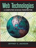 Web Technologies : A Computer Science Perspective, Jackson, Jeffrey C., 0131856030