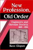 New Profession, Old Order : Engineers and German Society, 1815-1914, Gispen, Kees, 0521526035