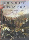 Roundhead Reputations : The English Civil War and the Passions of Posterity, Worden, Blair, 071399603X