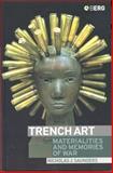 Trench Art : Materialities and Memories of War, Saunders, Nicholas J., 1859736033