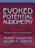 Evoked Potential Audiometry : Fundamentals and Applications, Aldrich, William M. and Goldstein, Robert, 0132996030